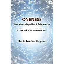 ONENESS, Separation, Integration & Reincarnation: A closer look at our human experience (A Little Bit Of Insight Doesn't Hurt Book 1)