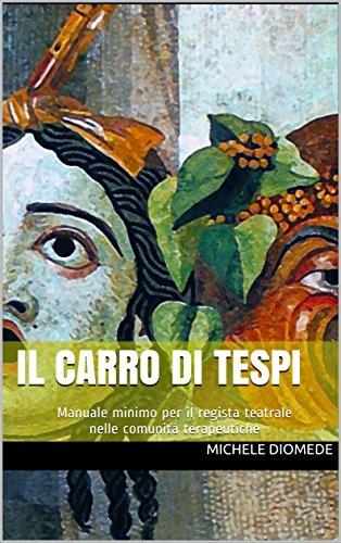 Il carro di Tespi: Manuale minimo per il regista teatrale nelle comunità terapeutiche (Italian Edition)
