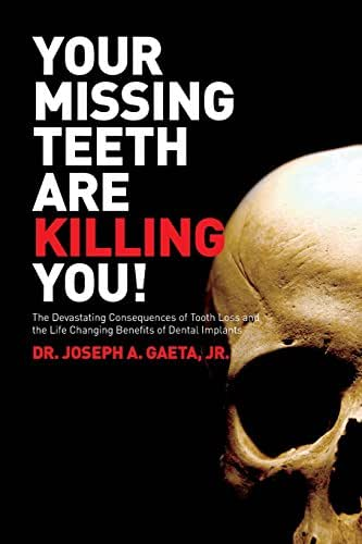 Your Missing Teeth Are Killing You!: The Devastating Consequences of Tooth Loss and the Life Changing Benefits of Dental Implants