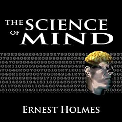 The Science of Mind: The Complete Original Edition