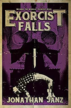 Exorcist Falls: Includes the novella Exorcist Road by [Janz, Jonathan]
