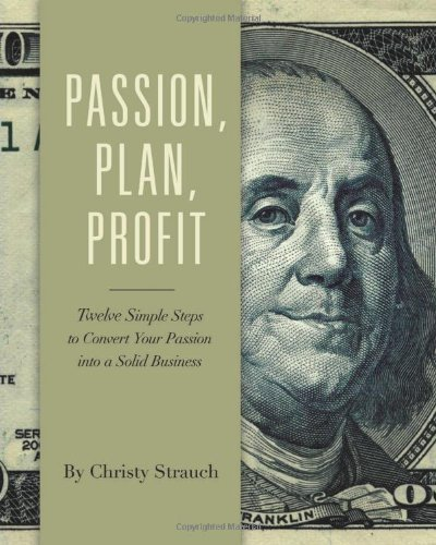 Solid Passion Flower - Passion, Plan, Profit: 12 Simple Steps to Turn Your Passion into a Solid Business Paperback June 1, 2009