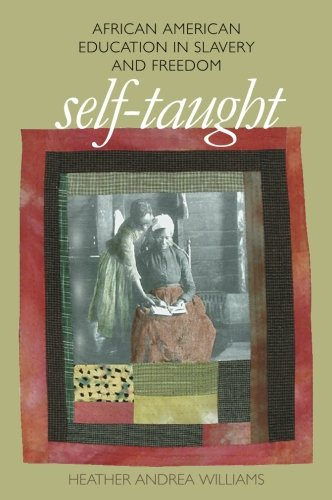: Self-Taught: African American Education in Slavery and Freedom (The John Hope Franklin Series in African American History and Culture)