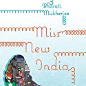 Miss New India Audiobook by Bharati Mukherjee Narrated by Farah Bala