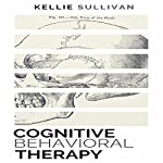 Cognitive Behavioral Therapy: 10 Simple Guide to CBT for Overcoming Depression, Anxiety & Destructive Thoughts | Kellie Sullivan