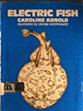 Electric Fish, Caroline Arnold, 0688222374