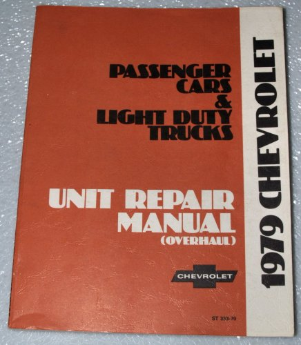 (1979 Chevrolet Passenger Car & Light Duty Trucks Unit Repair Manual (Camaro, Monte Carlo, Malibu, 10-30 Series Trucks) )
