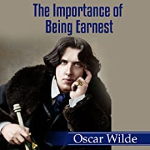 The Importance of Being Earnest Audiobook by Oscar Wilde Narrated by Carson Beck