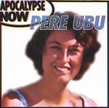 Apocalypse Now by Pere Ubu (2008-03-04)