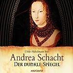 Der dunkle Spiegel (Die Begine Almut Bossart)   Andrea Schacht