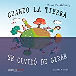Cuando la tierra se olvido de girar [When the Earth Forgot to Spin] | Fina Casalderrey