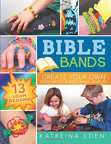 Bible Bands: Create Your Own Faith-Based Rubber Band Jewelry, 13 Loom Designs!