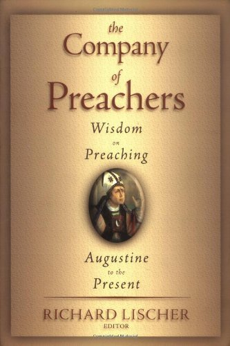 The Company of Preachers: Wisdom on Preaching, Augustine to the Present 1st (first) Edition published by William B. Eerdmans Publishing Company (2002)
