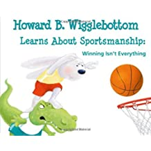 Howard B. Wigglebottom Learns about Sportsmanship:Winning Isn't Everything by Howard Binkow (2012-01-01)