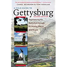 Field Guide to Gettysburg, 2nd Ed  Experiencing the Battlefield through Its History, Places, and People
