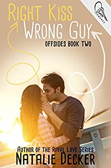 Right Kiss Wrong Guy (Offsides Book 2) by [Decker, Natalie]