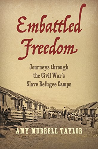 Embattled Freedom: Journeys through the Civil War's Slave Refugee Camps (Civil War America) (Education In The North During The Civil War)