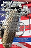 Iowa Consumer's Guide to Motorcycle Crashes : 9 Insider's Secrets to Keep Your Case on 2 Wheels, Walker, Corey, 1598728261