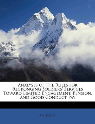 Download Analyses of the Rules for Reckonging Soldiers' Services Toward Limited Engagement, Pension, and Good Conduct Pay pdf epub