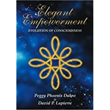 By Peggy Phoenix Dubro Elegant Empowerment: Evolution of Consciousness [Paperback]