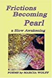 Frictions Becoming Pearl, Marcia Wolff, 1933983078