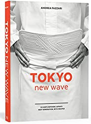 Tokyo New Wave: 31 Chefs Defining Japan's Next Generation, with Recipes [A Cookb