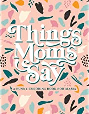 Things Moms Say - A Funny Coloring Book for Mama: 50 Cute Pages for Mothers for Relaxation and Stress-Relief