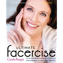 Ultimate Facercise: The Complete and Balanced Muscle-Toning Program for Renewed Vitality and a MoreYouthful Appearance: The Complete and Balanced Muscle-Toning ... and a MoreYo uthful Appearance