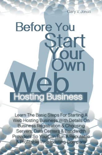 Before You Start Your Own Web Hosting Business: Learn The Basic Steps For Starting A Web Hosting Business With Details On Business Registration & Choosing ... Reputable & Profitable Web Hosting Company - Jonas Server