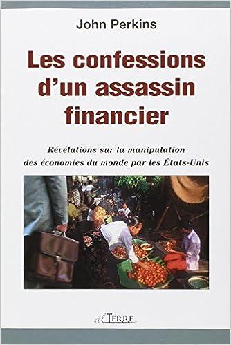 Livre gratuits Les confessions d'un assassin financier - Révélations sur la manipulation des économies du monde par les États-Unis pdf, epub ebook