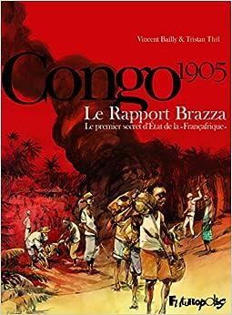Le Rapport Brazza: Le premier secret dÉtat de la «Françafrique»