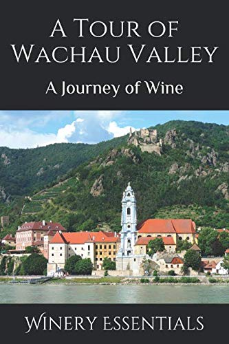 A Tour of Wachau Valley: A Journey of Wine by Winery Essentials