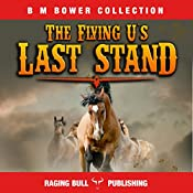 Flying U's Last Stand (Annotated): B. M. Bower Collection, Book 4 | B. M. Bower,  Raging Bull Publishing
