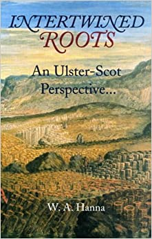 Book Intertwined Roots: An Ulster-Scots Perspective by W.A. Hanna (2000-01-01)