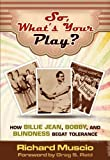 So What's Your Play? How Billie Jean, Bobby and Blindness Begat Tolerance