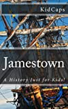 Jamestown: A History Just for Kids!