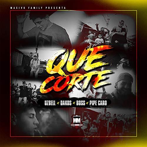 Que Corte (feat. Uzbell, Dakos, Boss Supreme Lyric & Pipe Caro)