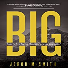 Big: Living Bigger Than You've Ever Imagined Audiobook by Jerod M. Smith Narrated by Randy Whitlow