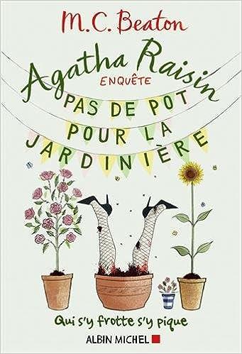 Agatha Raisin enquête, Tome 3 : Pas de pot pour la jardinière de M-C Beaton 2016