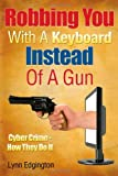 Robbing You with a Keyboard Instead of a Gun, Lynn Edgington, 1453895299