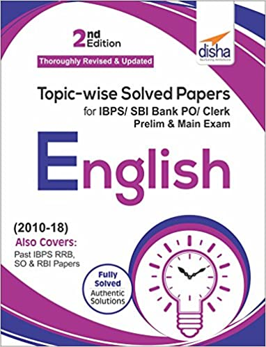 Topic-wise Solved Papers for IBPS/SBI Bank PO/Clerk Prelim & Main Exam (2010-18) English - by Disha Experts