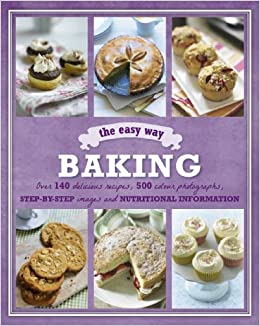 Baking the easy way love food barrons e z parragon books love baking the easy way love food barrons e z parragon books love food editors 9781445465722 amazon books forumfinder Image collections