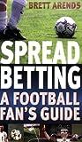 Spread Betting, Brett Arends, 0751534110