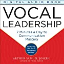 Vocal Leadership: 7 Minutes a Day to Communication Mastery Audiobook by Arthur Samuel Joseph Narrated by Arthur Samuel Joseph