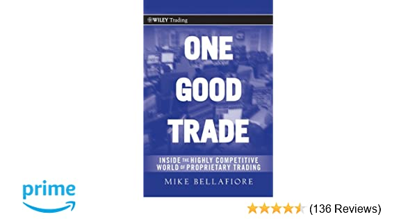 One Good Trade: Inside the Highly Competitive World of Proprietary