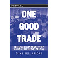 One Good Trade: Inside the Highly Competitive World of Proprietary Trading (Wiley Trading Book 454)