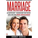 Marriage: Be A Better Wife: Discover How To Be The Best Lovely Wife And Improve Your Relationship (save your marriage, divorce, intimacy, communication)