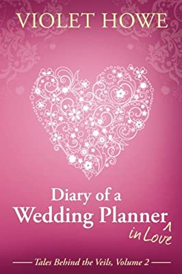 Diary of a Wedding Planner in Love (Tales Behind the Veils) (Volume 2)
