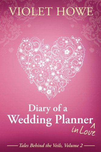 Diary of a Wedding Planner in Love (Tales Behind the Veils) (Volume - Diaries Wedding