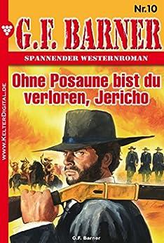 G.F. Barner 10 – Western: Ohne Posaune bist du verloren, Jericho PDF Download